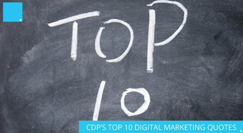CDP'S TOP 10 DIGITAL MARKETING QUOTES