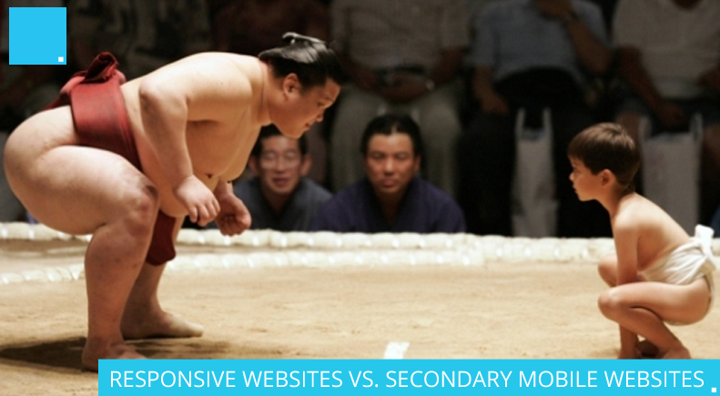 RESPONSIVE WEBSITES VS. SECONDARY MOBILE WEBSITES