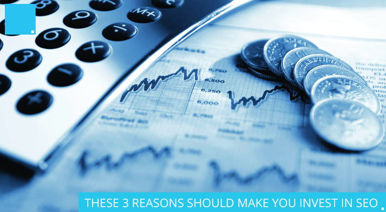 THESE 3 REASONS SHOULD MAKE YOU INVEST IN SEO