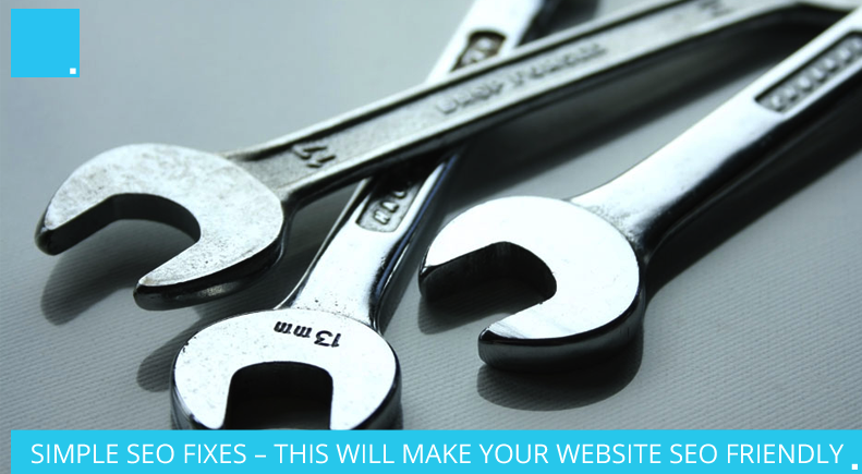 SIMPLE SEO FIXES – THIS WILL MAKE YOUR WEBSITE SEO FRIENDLY