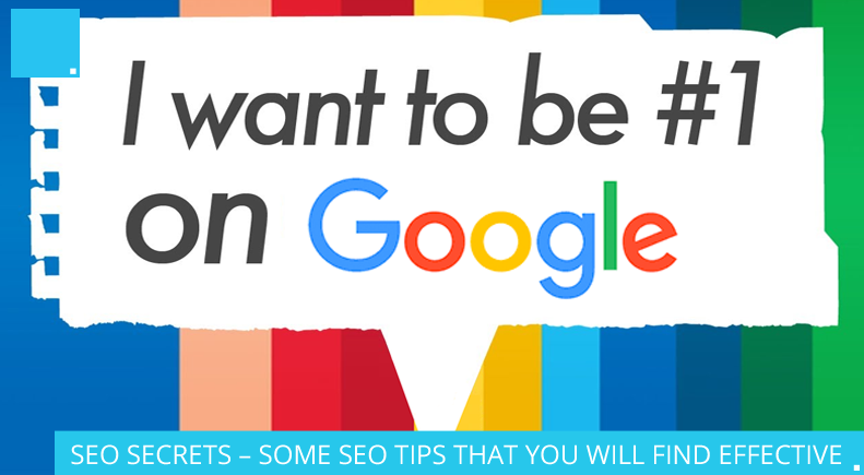 SEO SECRETS – SOME SEO TIPS THAT YOU WILL FIND EFFECTIVE